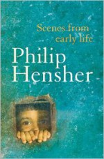 Scenes from an Early Life - Philip Hensher