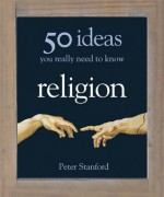 50 Ideas You Really Need to Know Religion - Peter Stanford