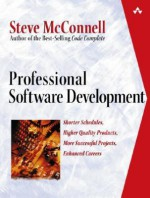 Professional Software Development: Shorter Schedules, Higher Quality Products, More Successful Projects, Enhanced Careers - Steve McConnell