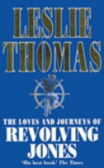 The Loves And Journeys Of Revolving Jones - Leslie Thomas