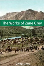 The Works of Zane Grey - Zane Grey, Golgotha Press