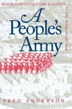 People's Army: Massachusetts Soldiers and Society in the Seven Years' War (Published for the Omohundro Institute of Early American Hist) - Fred Anderson