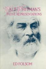 Walt Whitman's Native Representations - Ed Folsom, Walt Whitman, Albert Gelpi