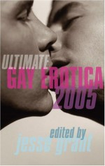 Ultimate Gay Erotica 2005 - Jesse Grant, Erastes