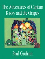 The Adventures of Captain Kizzy and the Grapes - Paul Graham
