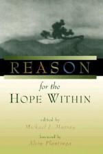 Reason for the Hope Within - Michael J. Murray, Alvin Plantinga