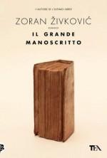 Il grande manoscritto (Narrativa Tea) (Italian Edition) - Zoran Živković, Boscolo Gnolo, E., Jelena Mirković