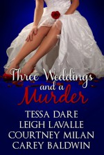 Three Weddings and a Murder - Tessa Dare, Leigh LaValle, Courtney Milan, Carey Baldwin