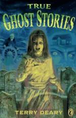 True Ghost Stories - Terry Deary, David Wyatt