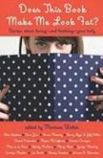 Does This Book Make Me Look Fat?: Stories About Loving -- and Loathing -- Your Body - Marissa Walsh, Daniel Pinkwater, Megan McCafferty, Eireann Corrigan, Matt de la Pena, Wendy McClure, Sarra Manning, Margo Rabb, Jaclyn Moriarty, Barry Lyga, Jeff Dillon, Sara Zarr, Coe Booth, Wendy Shanker, Carolyn Mackler, Ellen Hopkins