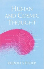 Human and Cosmic Thought: Four Lectures Given in Berlin from 20th to 23rd January, 1914 During the Second General Meeting of the Anthroposophica - Rudolf Steiner