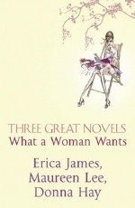 """Three Great Novels What A Woman Wants: """"A Sense Of Belonging"""", """"Dancing In The Dark"""", """"Some Kind Of Hero"""" - Donna Hay, Erica James, Maureen Lee"""