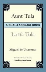 Aunt Tula/La Tía Tula: A Dual-Language Book - Miguel de Unamuno, Stanley Appelbaum