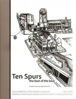 Ten Spurs: The Best of the Best 2010 (Literary Nonfiction of The Mayborn Conference, Volume 4) - George Getschow, Richard Hudson, R.B. Moreno, Randee Paur, Iris Podolsky, Sarah Perry, Tony Schwalm, Mary Pfeiffer, David Wallis, Bill Marvel, Bob Shacochis, Marissa Alanis, Brantley Hargrove