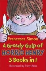 A Greedy Gulp of Horrid Henry - Francesca Simon, Tony (Illus) Ross