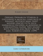 Greenes Orpharion VVherin is discouered a musicall concorde of pleasant histories many sweet moodes graced vvith such harmonius discords, as agreeing in a delightfull closse, they sound both pleasure and profit to the eare. Robertus Greene. (1599) - Robert Greene