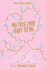 My True Love Gave to Me: Twelve Winter Romances - Stephanie Perkins