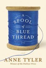 A Spool of Blue Thread: A novel - Anne Tyler