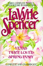 Years / Twice Loved / Spring Fancy - LaVyrle Spencer