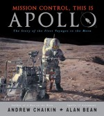 Mission Control, This is Apollo: The Story of the First Voyages to the Moon - Andrew Chaikin, Alan Bean