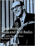 Clark Weber's Rock and Roll Radio - Clark Weber, Neal Samors, Neil Sedaka