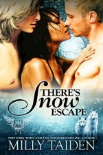 There's Snow Escape - Milly Taiden