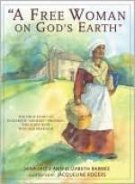 A Free Woman On God's Earth: The True Story of Elizabeth Mumbet Freeman, The Slave Who Won Her Freedom - Jana Laiz, Jacqueline Rogers, Ann-Elizabeth Barnes