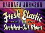 Calendar 1996 Fresh Elastic for Stretched Out Moms - Barbara Johnson