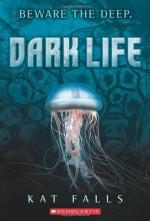 By Kat Falls Dark Life: Book 1 [Paperback] - Kat Falls