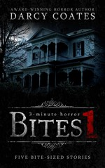 Bites 1: a collection of three-minute horror - Darcy Coates