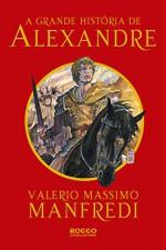 Grande Historia de Alexandre - Romanzo di Alessand (Em Portugues do Brasil) - Valerio Massimo Manfredi