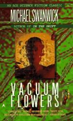 Vacuum Flowers - Michael Swanwick