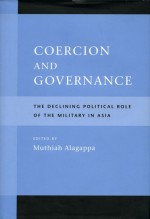 Coercion and Governance: The Declining Political Role of the Military in Asia - Muthiah Alagappa