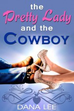 The Pretty Lady and the Cowboy - Dana Lee