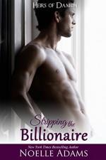Stripping the Billionaire (Heirs of Damon Book 4) - Noelle Adams