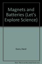 Magnets and Batteries (Let's Explore Science) - David Evans, Claudette Williams