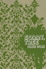 Sorry, Tree - Eileen Myles