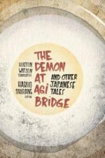 The Demon at Agi Bridge and Other Japanese Tales (Translations from the Asian Classics) - Burton Watson, Philip K. Dick, Haruo Shirane