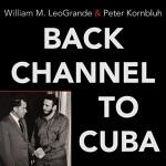 Back Channel to Cuba: The Hidden History of Negotiations Between Washington and Havana - Peter Kornbluh, William M. LeoGrande, Robertson Dean, Tantor Audio
