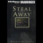Steal Away - Katharine Clark, full cast, Brilliance Audio
