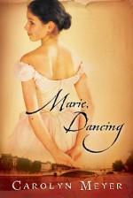 Marie, Dancing - Carolyn Meyer