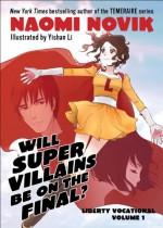 Will Supervillains Be on the Final?: Liberty Vocational Volume 1 - Naomi Novik, Yishan Li