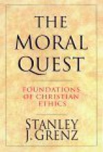 The Moral Quest: Foundations of Christian Ethics - Stanley J. Grenz