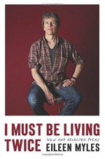 I Must Be Living Twice: New and Selected Poems 1975 - 2014 - Eileen Myles