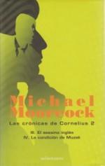 Las Crónicas de Cornelius 2: III. El Asesino inglés IV. La Condición - Michael Moorcock, Estela Gutiérrez Torres, Marcelo Tombetta