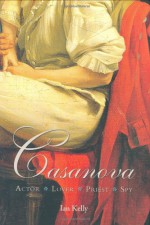 Casanova: Actor Lover Priest Spy - Ian Kelly