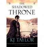 The Shadowed Throne - K.J. Taylor