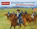 Did It All Start with a Snowball Fight?: And Other Questions About...The American Revolution - Mary Kay Carson, Mark Elliott, Robert Hunt