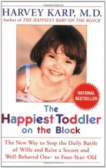 The Happiest Toddler on the Block: The New Way to Stop the Daily Battle of Wills and Raise a Secure and Well-Behaved One- to Four-Year-Old - Harvey Karp, Paula Spencer