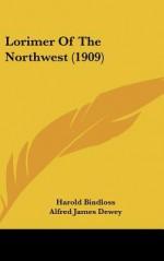 Lorimer of the Northwest (1909) - Harold Bindloss, Alfred James Dewey